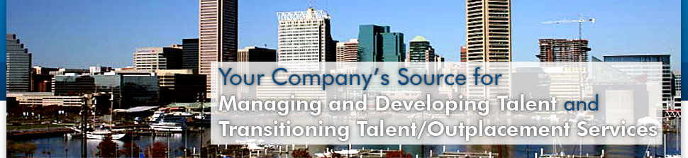 Your Company's Source for Managing and Developing Talent and Transitioning Talent/Outplacement Services
